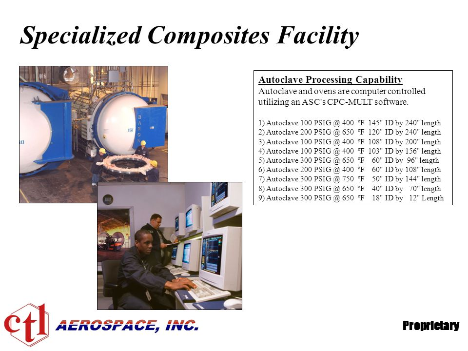 Proprietary Autoclave Processing Capability Autoclave and ovens are computer controlled utilizing an ASC's CPC-MULT software. 1) Autoclave 100 PSIG @