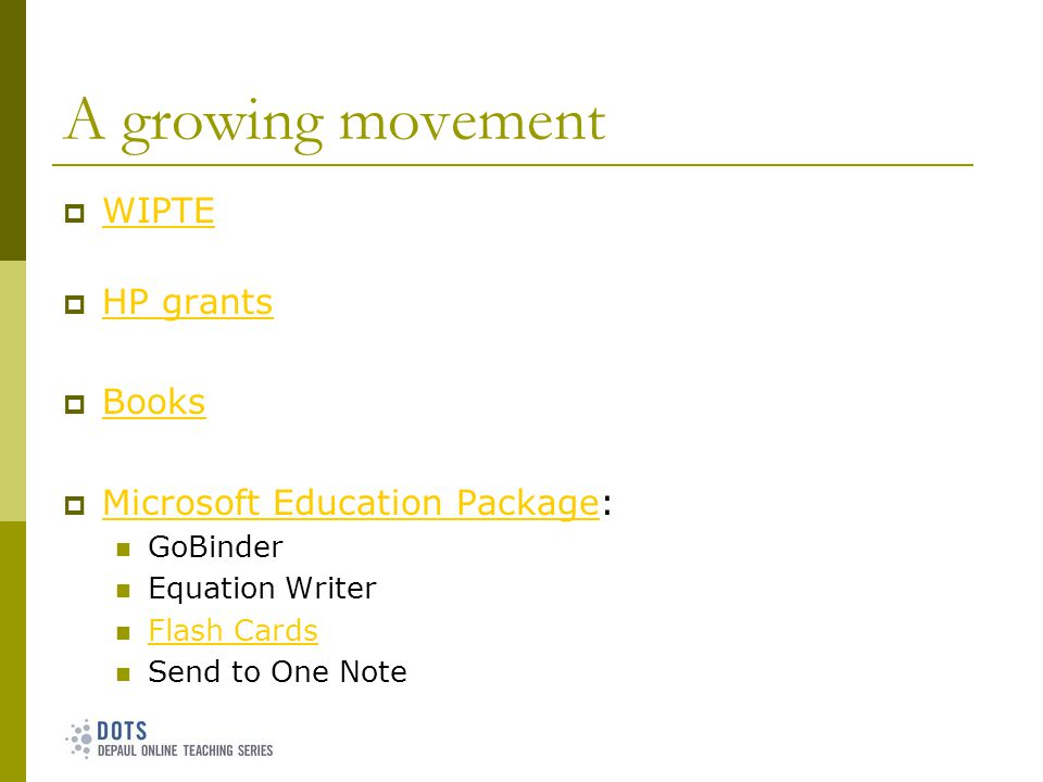 A growing movement WIPTE HP grants Books Microsoft Education Package: Microsoft Education Package GoBinder Equation Writer Flash Cards Send to One Note