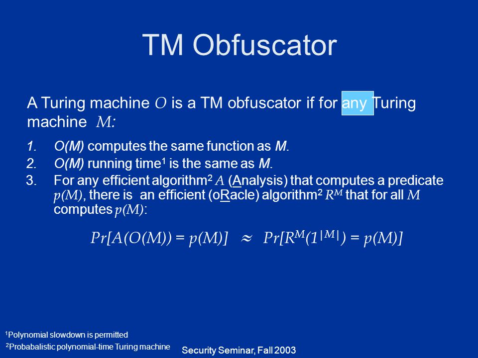 Security Seminar, Fall 2003 TM Obfuscator 1.O(M) computes the same function as M.