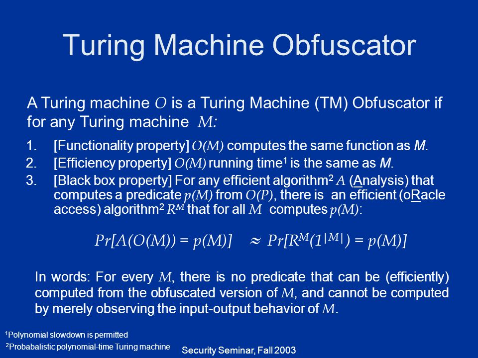Security Seminar, Fall 2003 Talk Structure Obfuscation Model Impossibility Proof Other Obfuscation Models Summary Motivation (Theory/Practice Gap) Theoretician Track Practitioner Track Obfuscation Model Analysis