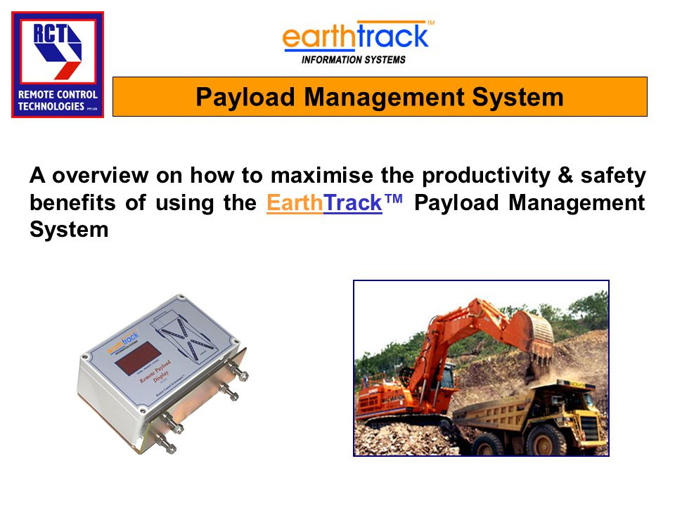 Payload Management System A overview on how to maximise the productivity & safety benefits of using the EarthTrack Payload Management System