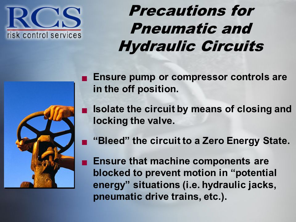 Precautions for Pneumatic and Hydraulic Circuits Ensure pump or compressor controls are in the off position.