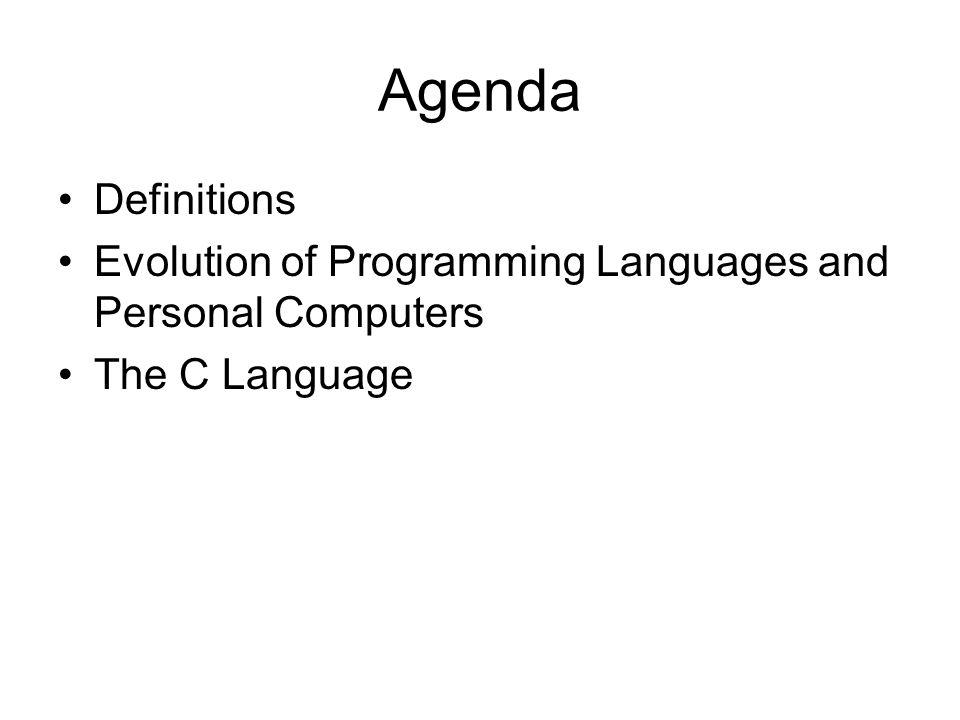 Definitions Programming Language Computer Program Machine Language Compiler Interpreter Source code Object code The C language Programming Paradigm Procedural Programming Object-Oriented Programming Algorithm