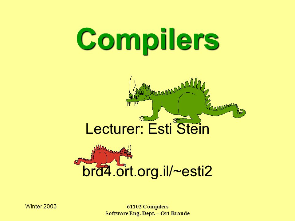 Winter 200361102 Compilers Software Eng.Dept. – Ort Braude Admin.