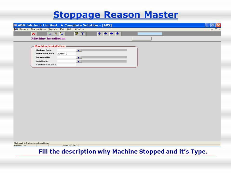 Stoppage Reason Master Fill the description why Machine Stopped and its Type.