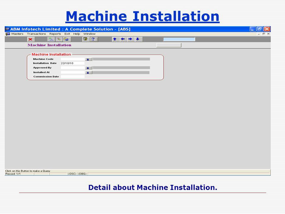 Machine Installation Detail about Machine Installation.