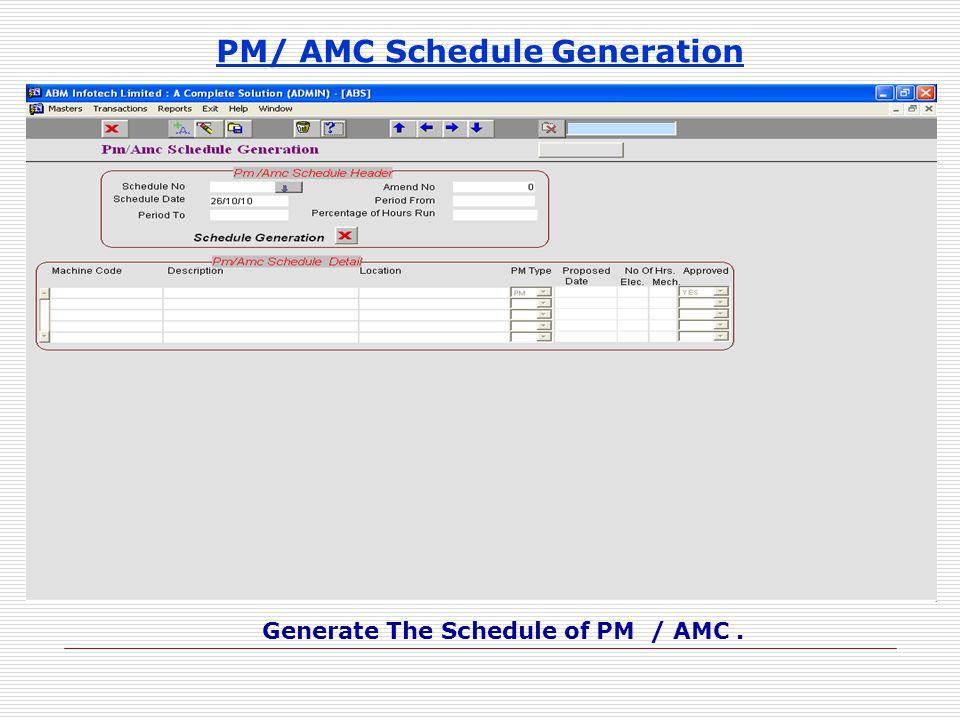 PM/ AMC Schedule Generation Generate The Schedule of PM / AMC.