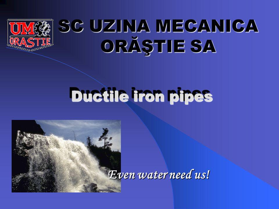 SC UZINA MECANICA ORĂŞTIE SA Ductile iron pipes Even water need us!