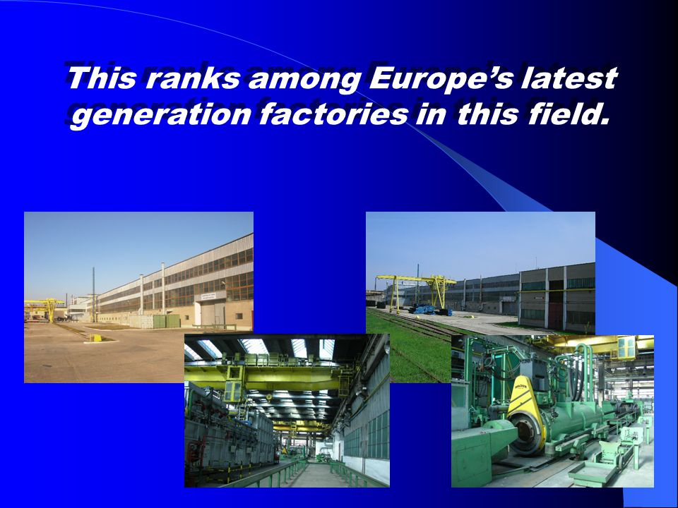 This ranks among Europes latest generation factories in this field.