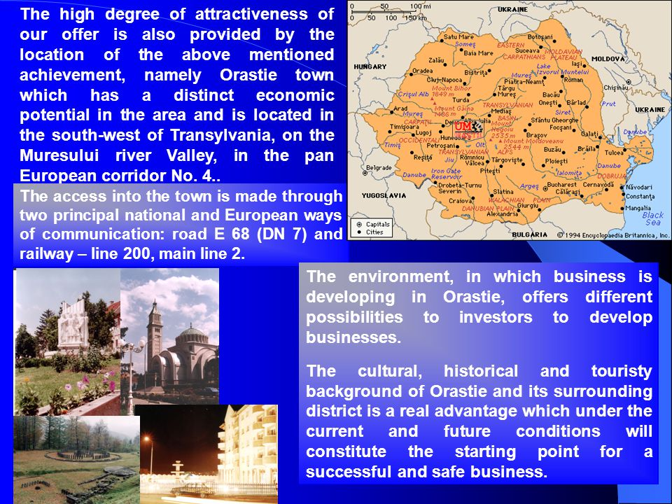 The high degree of attractiveness of our offer is also provided by the location of the above mentioned achievement, namely Orastie town which has a di