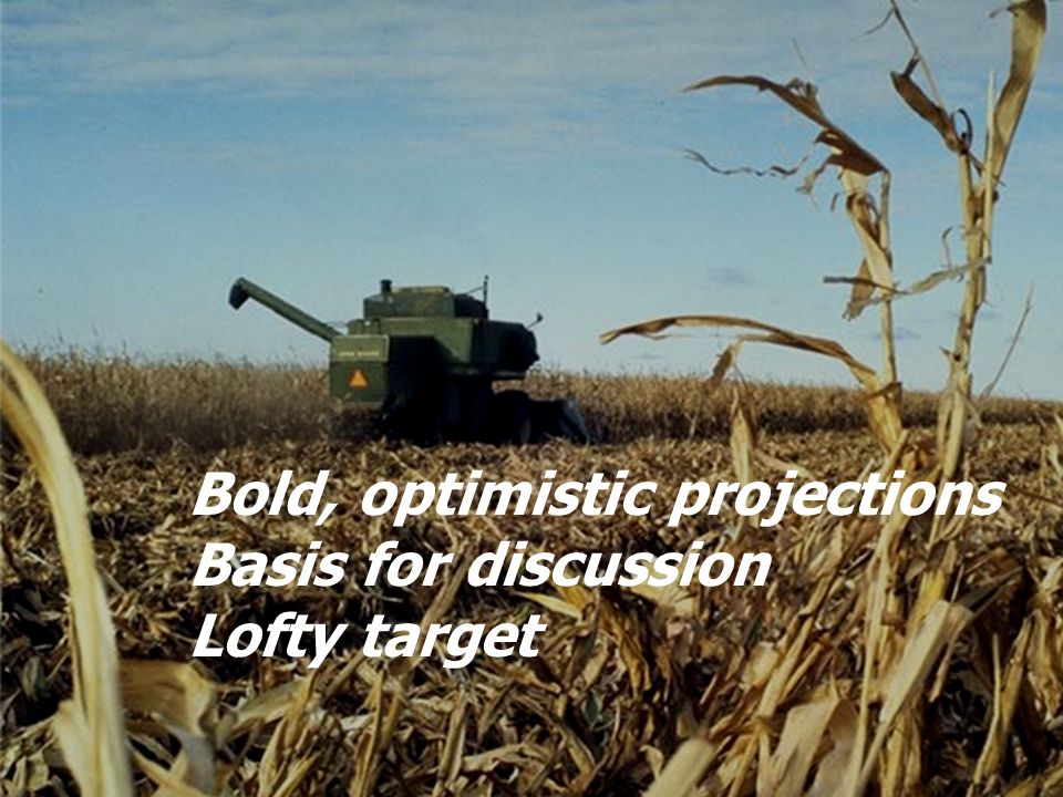 Bold, optimistic projections Basis for discussion Lofty target