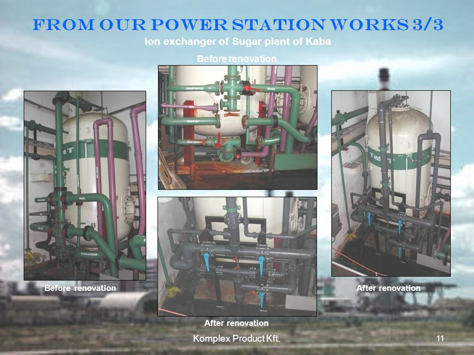 11 Komplex Product Kft. From our power station works 3/3 Ion exchanger of Sugar plant of Kaba After renovationBefore renovation After renovation