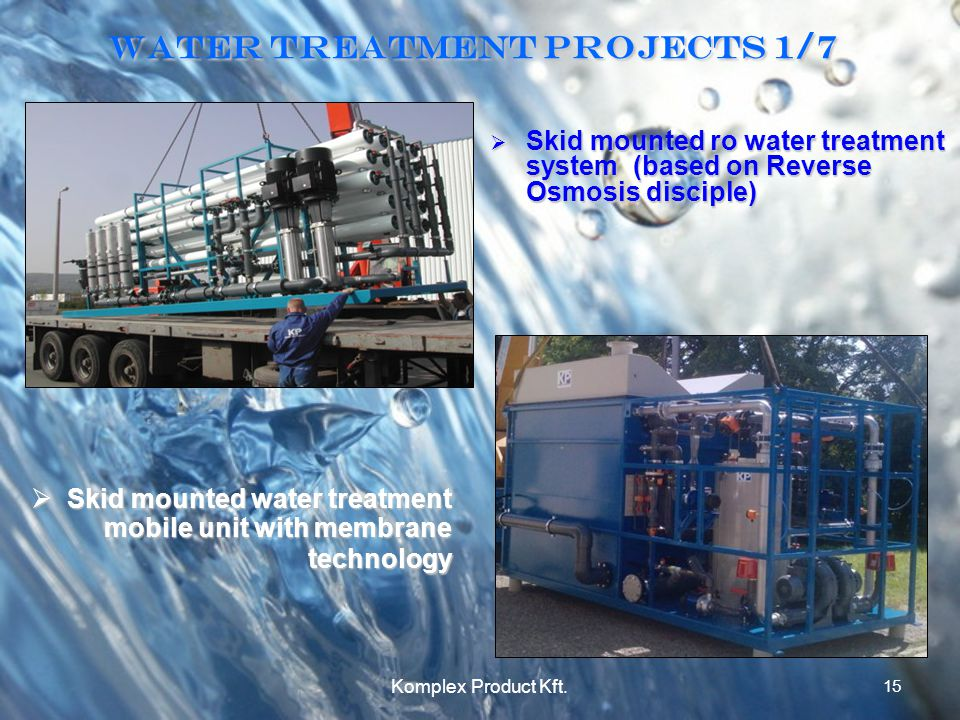 15 Komplex Product Kft. Water treatment Projects 1/7 Skid mounted ro water treatment system (based on Reverse Osmosis disciple) Skid mounted ro water