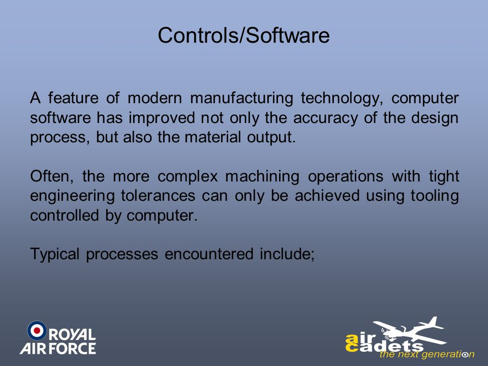 Controls/Software A feature of modern manufacturing technology, computer software has improved not only the accuracy of the design process, but also t