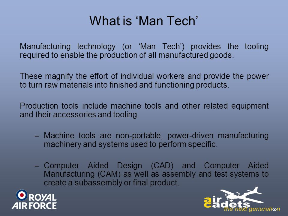 What is Man Tech Manufacturing technology (or Man Tech) provides the tooling required to enable the production of all manufactured goods. These magnif