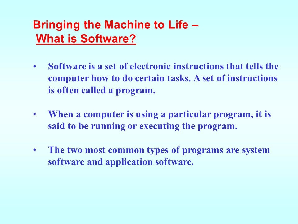 Software is a set of electronic instructions that tells the computer how to do certain tasks. A set of instructions is often called a program. When a