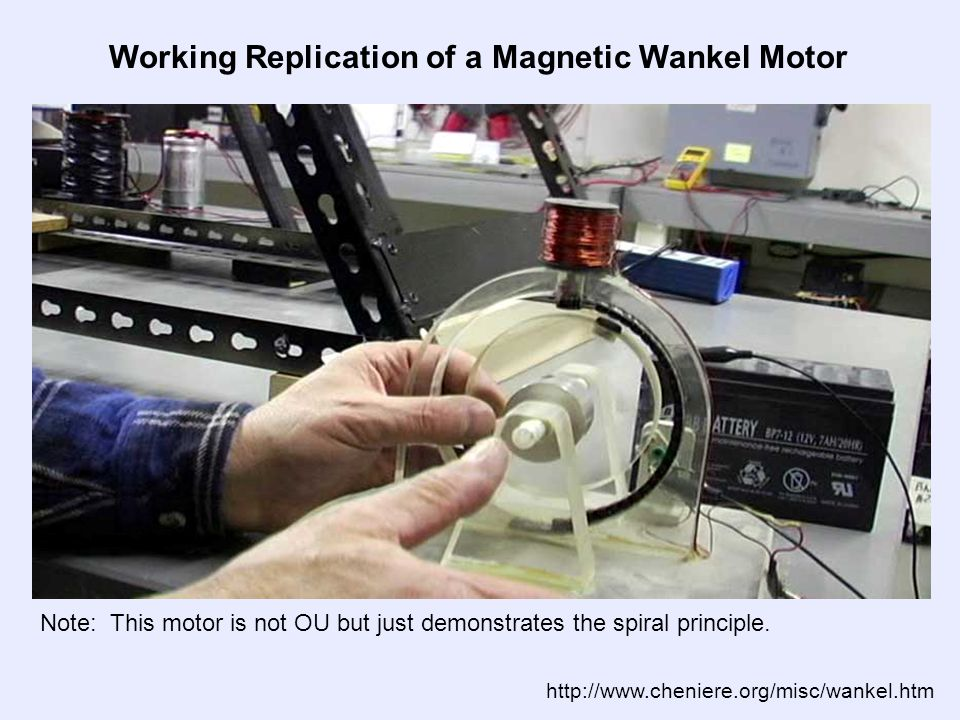 Working Replication of a Magnetic Wankel Motor http://www.cheniere.org/misc/wankel.htm Note: This motor is not OU but just demonstrates the spiral principle.