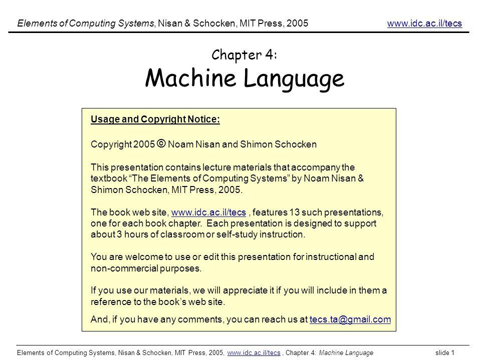Elements of Computing Systems, Nisan & Schocken, MIT Press, 2005, www.idc.ac.il/tecs, Chapter 4: Machine Language slide 1www.idc.ac.il/tecs Chapter 4: