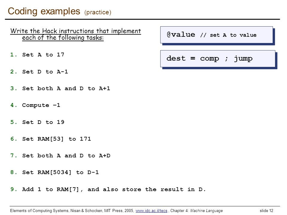 Elements of Computing Systems, Nisan & Schocken, MIT Press, 2005, www.idc.ac.il/tecs, Chapter 4: Machine Language slide 12www.idc.ac.il/tecs Coding ex
