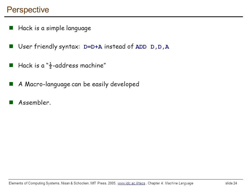 Elements of Computing Systems, Nisan & Schocken, MIT Press, 2005, www.idc.ac.il/tecs, Chapter 4: Machine Language slide 24www.idc.ac.il/tecs Perspecti