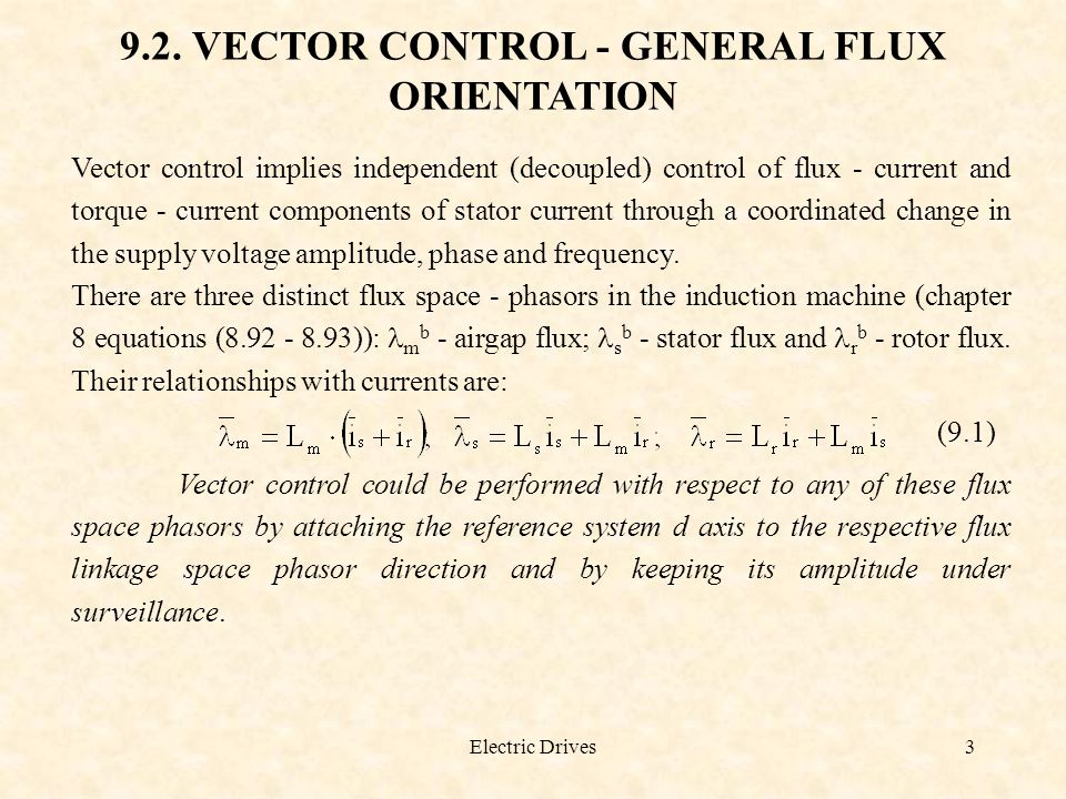 Electric Drives4 In order to facilitate comparisons between the three strategies we introduce new, general, rotor variables : (9.2) and define a general flux: (9.3) From the complex variable equations (8.50 - 8.53) (with d/dt = s): (9.4)
