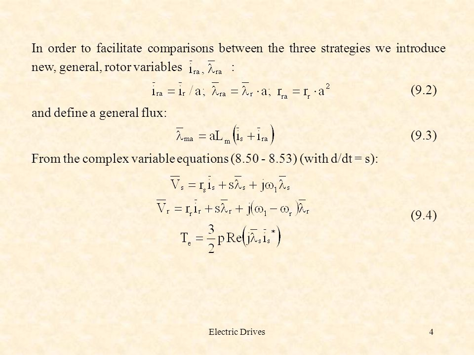 Electric Drives5 (9.5) (9.6) (9.7) with the slip S a defined for the general flux : (9.8) The complex variables are the stator current and the general flux.