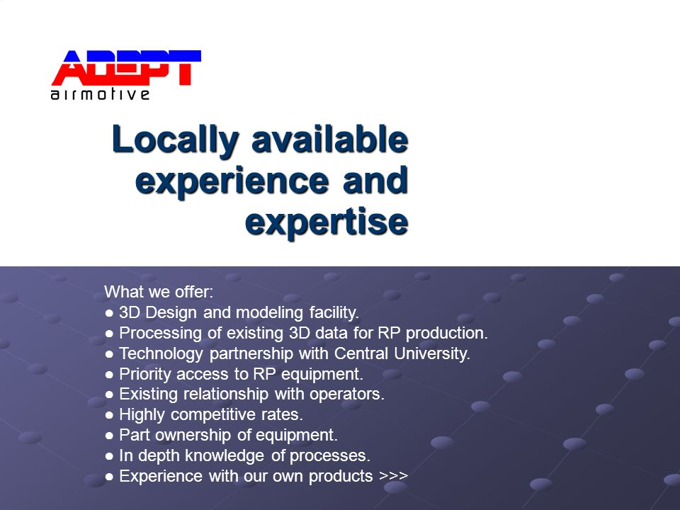 Locally available experience and expertise What we offer: 3D Design and modeling facility.