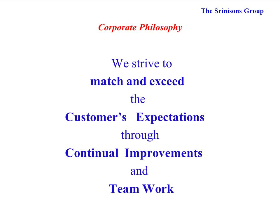 MISSION Listen. Think. Improve. VISION Continually exceed our customers increasing expectations. The Srinisons Group