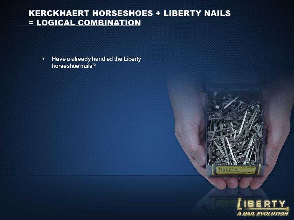 Have u already handled the Liberty horseshoe nails?