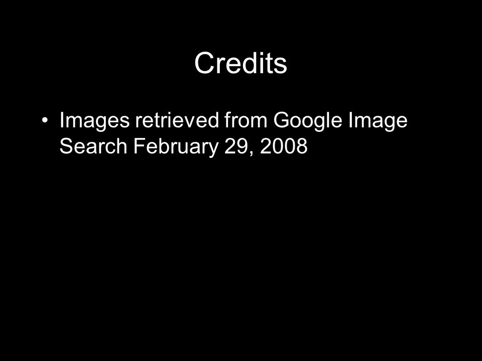 Credits Images retrieved from Google Image Search February 29, 2008
