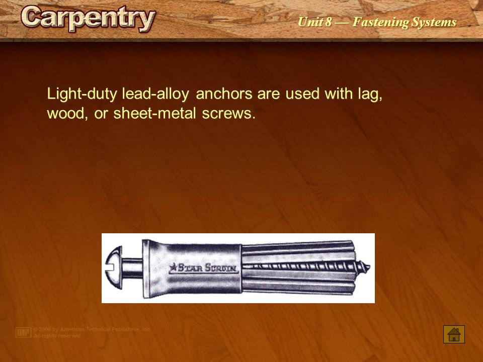 Unit 8 Fastening Systems Light duty plastic anchors are used with wood or sheet metal screws.