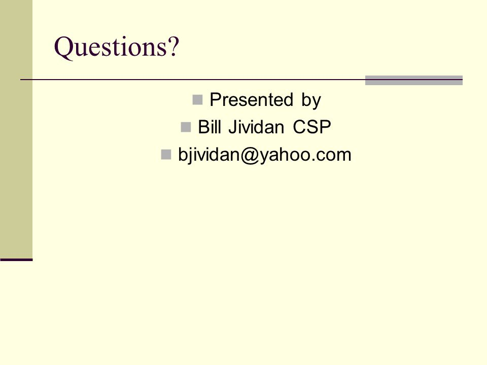 Questions? Presented by Bill Jividan CSP bjividan@yahoo.com