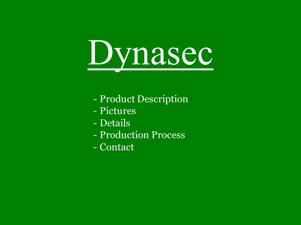 - Product Description - Pictures - Details - Production Process - Contact Dynasec