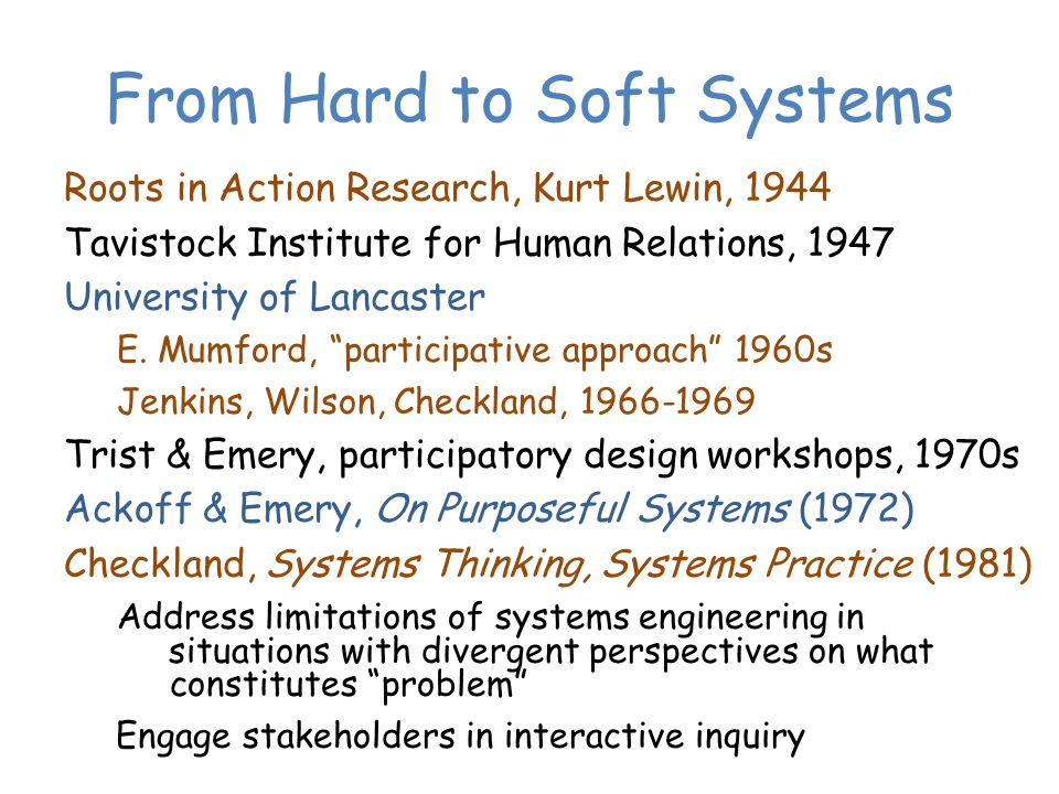 From Hard to Soft Systems Roots in Action Research, Kurt Lewin, 1944 Tavistock Institute for Human Relations, 1947 University of Lancaster E.