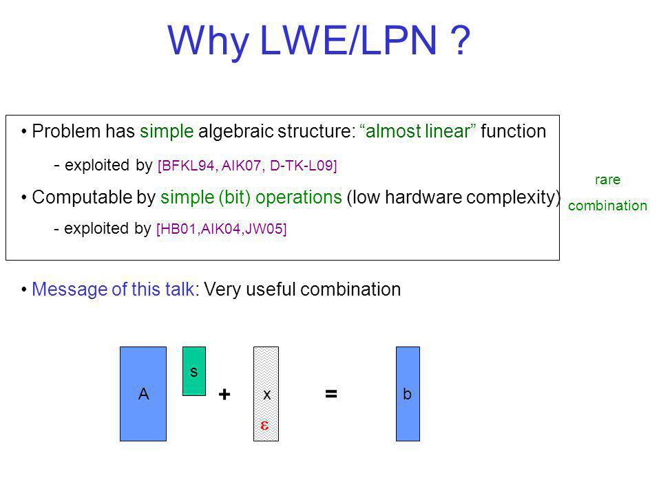 Fast circular secure encryption schemes - Symmetric encryption from LPN - Public-key encryption from LWE Main Results Fast pseudorandom objects from LPN - Pseudorandom generator G:{0,1} n {0,1} 2n in quasi-linear time - Oblivious weak randomized pseudorandom function This talk: