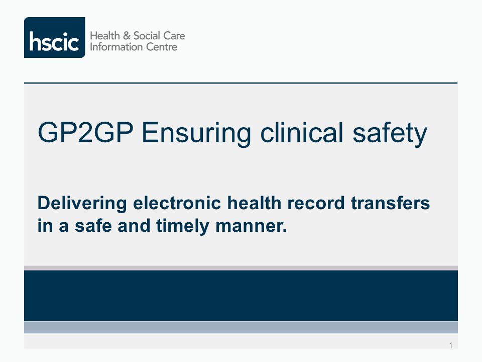 GP2GP Ensuring clinical safety Delivering electronic health record transfers in a safe and timely manner.