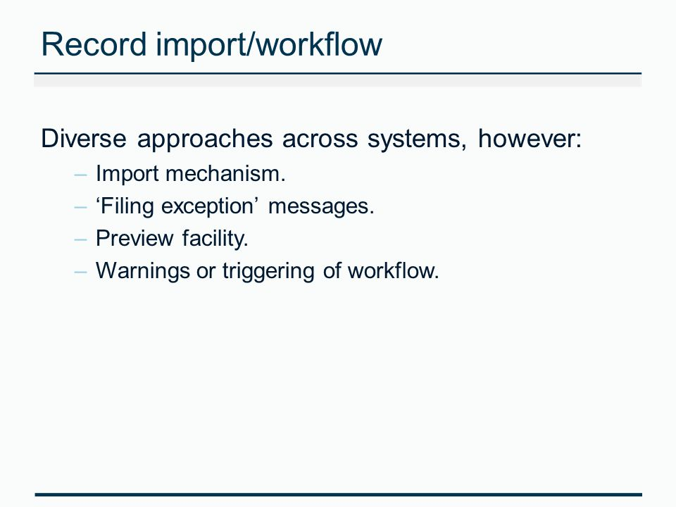 Record import/workflow Diverse approaches across systems, however: –Import mechanism.