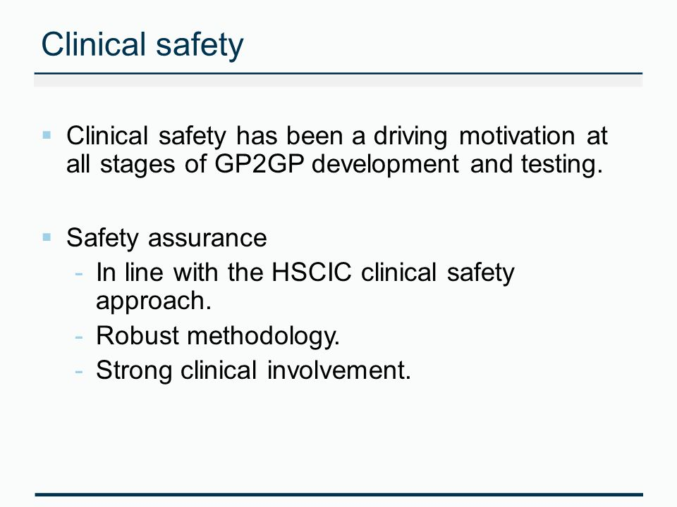 Clinical safety Clinical safety has been a driving motivation at all stages of GP2GP development and testing.