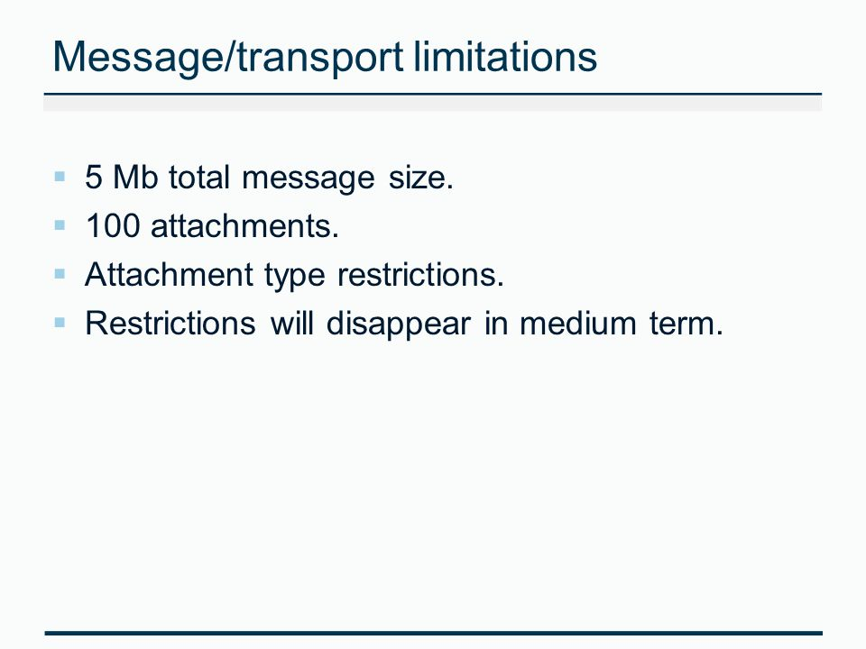 Message/transport limitations 5 Mb total message size.