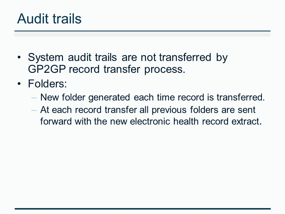 Audit trails System audit trails are not transferred by GP2GP record transfer process.