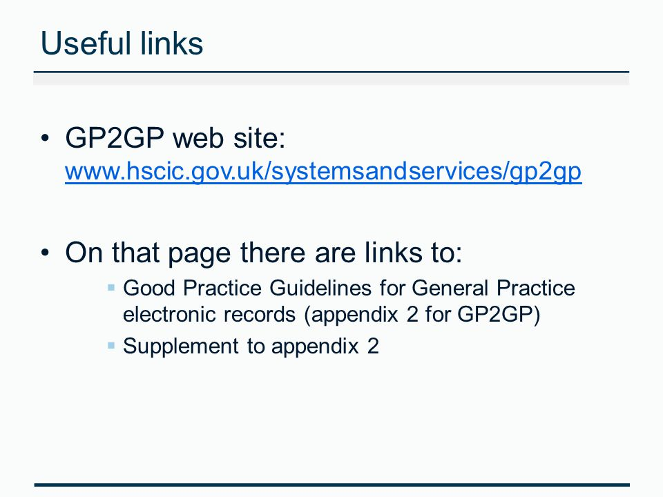 Useful links GP2GP web site:     On that page there are links to: Good Practice Guidelines for General Practice electronic records (appendix 2 for GP2GP) Supplement to appendix 2