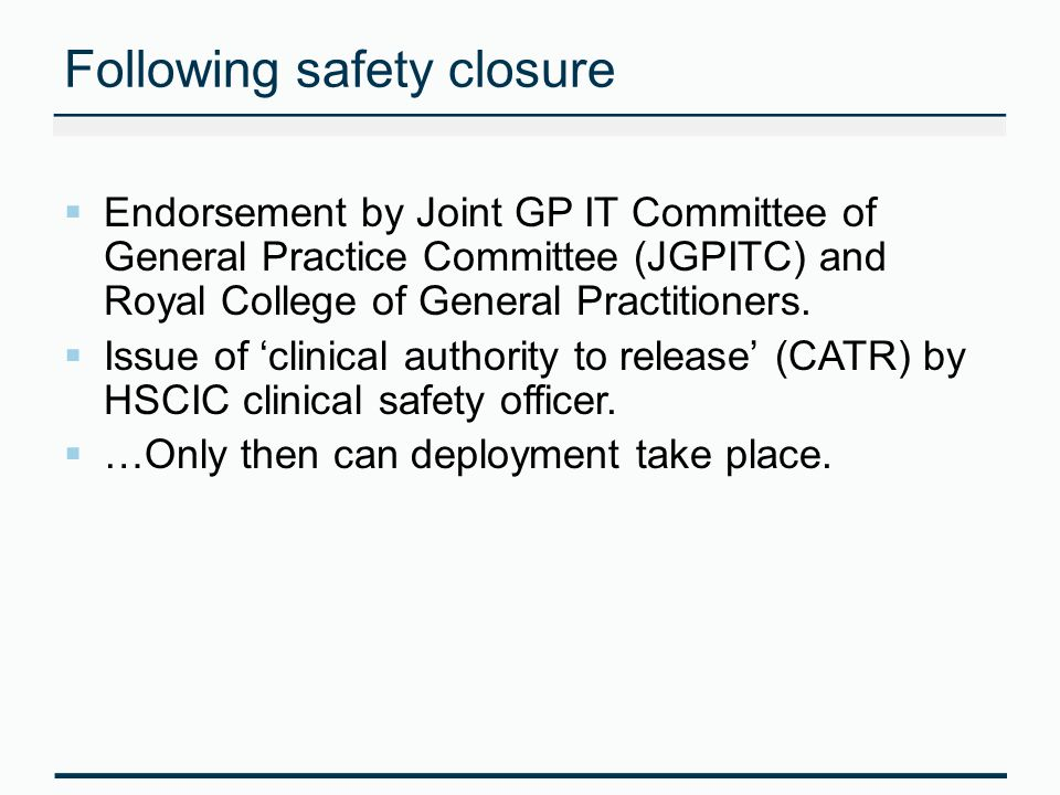 Following safety closure Endorsement by Joint GP IT Committee of General Practice Committee (JGPITC) and Royal College of General Practitioners.