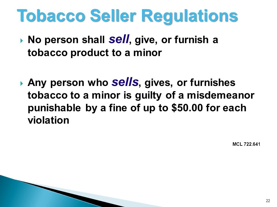 22 Tobacco Seller Regulations No person shall sell, give, or furnish a tobacco product to a minor Any person who sells, gives, or furnishes tobacco to