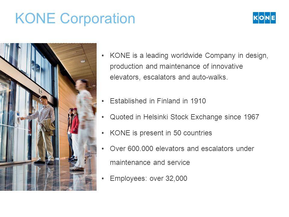 KONE Corporation KONE is a leading worldwide Company in design, production and maintenance of innovative elevators, escalators and auto-walks. Establi