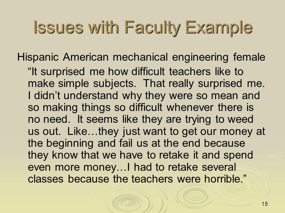 15 Issues with Faculty Example Hispanic American mechanical engineering female It surprised me how difficult teachers like to make simple subjects.