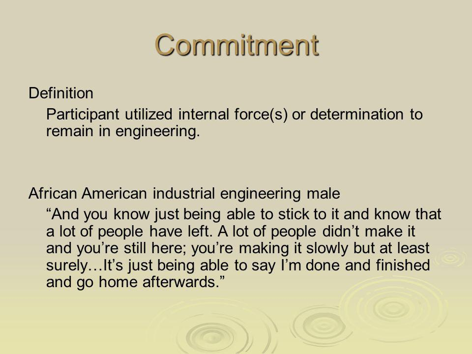 Commitment Definition Participant utilized internal force(s) or determination to remain in engineering.