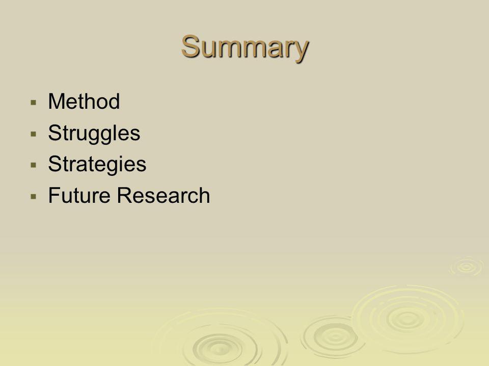Summary Method Struggles Strategies Future Research
