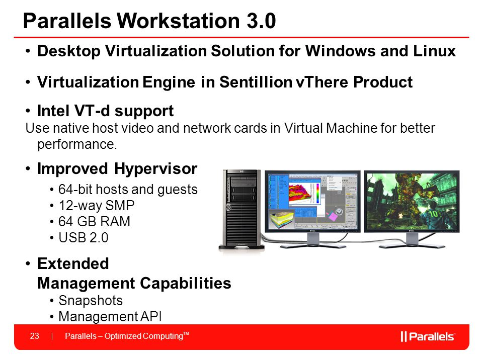 Parallels – Optimized Computing TM 23 Parallels Workstation 3.0 Desktop Virtualization Solution for Windows and Linux Virtualization Engine in Sentill