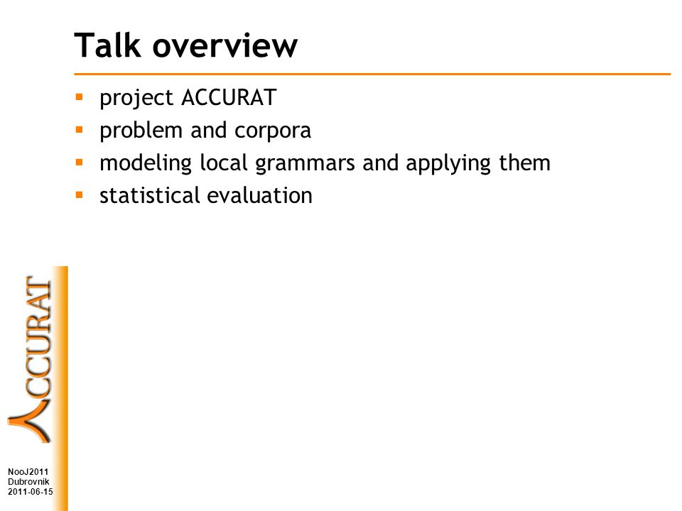 Talk overview project ACCURAT problem and corpora modeling local grammars and applying them statistical evaluation NooJ2011 Dubrovnik 2011-06-15
