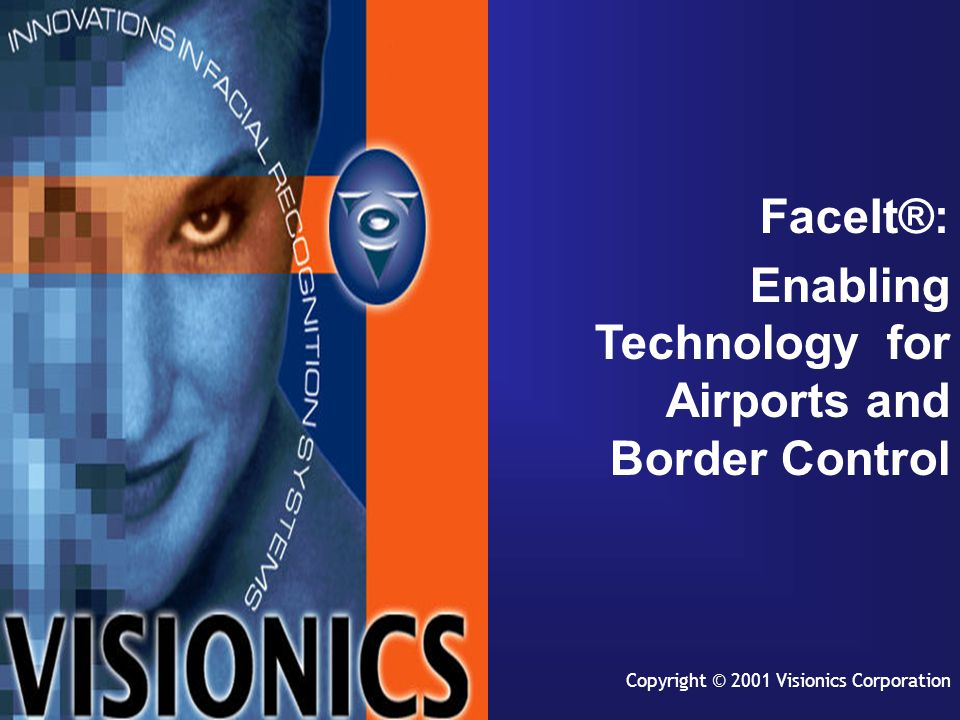 Copyright © 2001 Visionics Corporation FaceIt®: Enabling Technology for Airports and Border Control